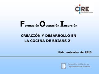 F ormación O cupación I nserción  CREACIÓN Y DESARROLLO EN      LA COCINA DE BRIANS 2