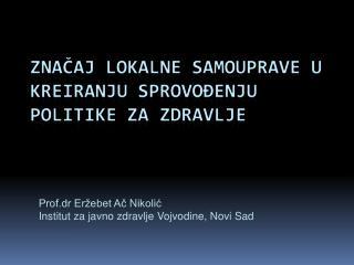 Prof.dr Eržebet Ač  N ikolić Institut  za javno zdravlje Vojvodine, Novi Sad