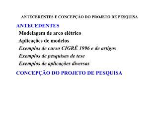 ANTECEDENTES E CONCEPÇ ÃO DO PROJETO DE PESQUISA ANTECEDENTES   Modelagem de arco el étrico