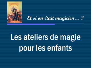 Les ateliers de magie pour les enfants