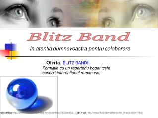 Oferta . BLITZ BAND!!! Formatie cu un repertoriu bogat :cafe concert,international,romanesc.