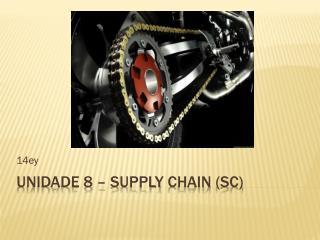 Unidade 8 –  Supply chain  (SC)
