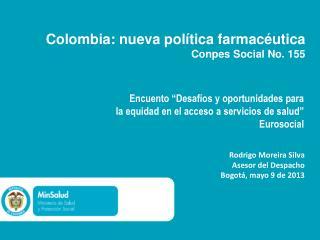 Colombia: nueva política farmacéutica  Conpes  Social No. 155