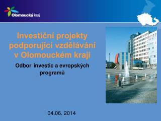 Investiční projekty podporující vzdělávání v Olomouckém kraji Odbor investic a evropských programů