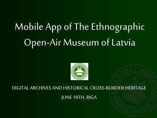 Mobile App of The Ethnographic Open-Air Museum of Latvia