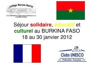 Séjour  solidaire ,  éducatif  et  culturel  au BURKINA FASO 18 au 30 janvier 2012