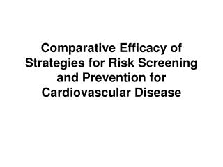 Comparative Efficacy of Strategies for Risk Screening and Prevention for Cardiovascular Disease