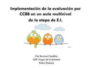 Implementación de la evaluación por CCBB en un aula multinivel  de la etapa de E.I.