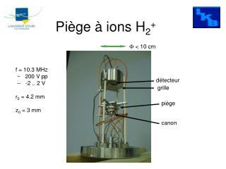 Piège à ions H 2 +