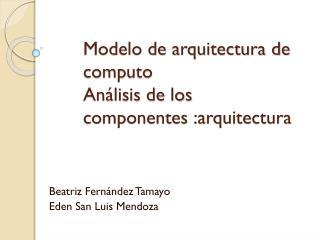 Modelo de arquitectura de computo  Análisis de los componentes :arquitectura