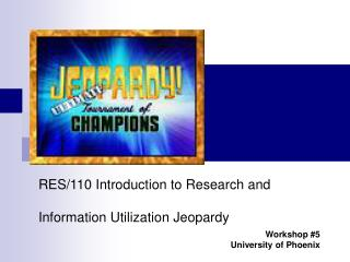 RES/110 Introduction to Research and Information Utilization Jeopardy