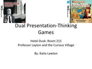 Dual Presentation-Thinking Games