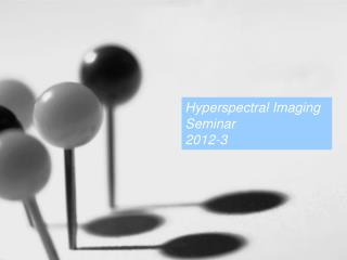 Hyperspectral Imaging Seminar   2012-3