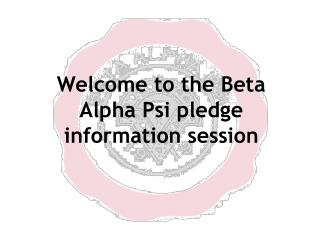 Welcome to the Beta Alpha Psi pledge information session