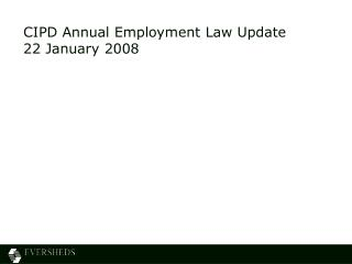 CIPD Annual Employment Law Update 22 January 2008