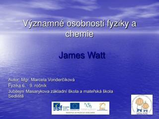 Významné osobnosti fyziky a chemie  James Watt