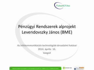 P énzügyi Rendszerek alprojekt Levendovszky János (BME)
