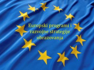 Europski programi i razvojne strategije obrazovanja