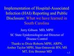 Implementation of Hospital-Associated Infection HAI Reporting and Public Disclosure: What we have learned in South Carol