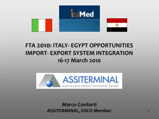 FTA  2010 : ITALY- EGYPT OPPORTUNITIES IMPORT- EXPORT SYSTEM INTEGRATION 16-17 March 2010