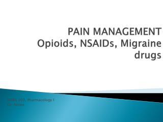 PAIN MANAGEMENT Opioids, NSAIDs, Migraine drugs