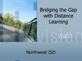 Bridging the Gap with Distance Learning
