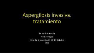 Aspergilosis invasiva. tratamiento