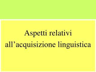 Aspetti relativi  all'acquisizione linguistica