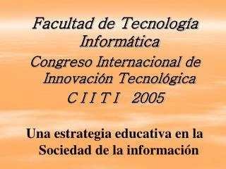 Facultad de Tecnología Informática Congreso Internacional de Innovación Tecnológica
