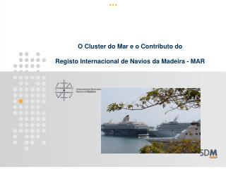 O Cluster do Mar e o  Contributo  do  Registo Internacional  de  Navios  da Madeira - MAR