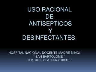 USO RACIONAL  DE  ANTISEPTICOS  Y  DESINFECTANTES.