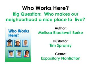 Who Works Here Big Question:  Who makes our neighborhood a nice place to  live