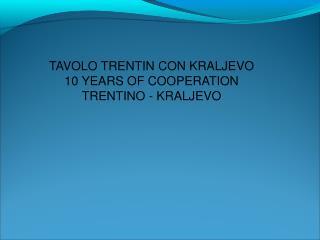 TAVOLO TRENTIN CON KRALJEVO 10 YEARS OF COOPERATION TRENTINO - KRALJEVO