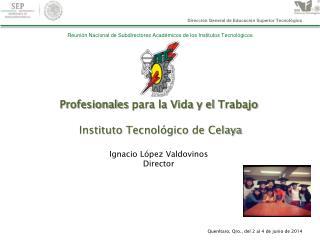 Profesionales  para la Vida y el  Trabajo Instituto Tecnológico  de Celaya