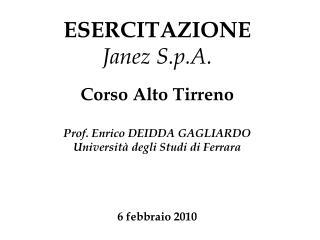 ESERCITAZIONE Janez S.p.A. Corso Alto Tirreno Prof. Enrico DEIDDA GAGLIARDO