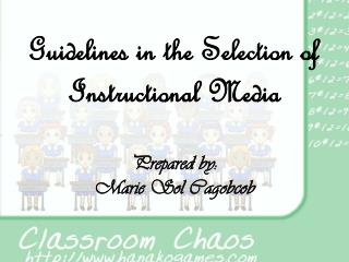 Guidelines in the Selection of Instructional Media Prepared by: Marie Sol  Cagobcob