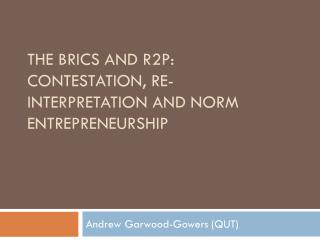 The BRICS and R2P: contestation, re-interpretation and norm entrepreneurship