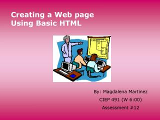 Creating a Web page Using Basic HTML