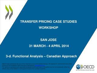 TRANSFER PRICING CASE STUDIES WORKSHOP SAN JOSE  31 MARCH - 4 APRIL 2014