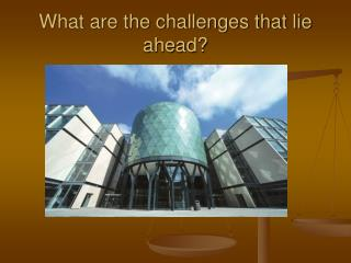 What are the challenges that lie ahead?