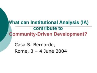 What can Institutional Analysis (IA) contribute to Community-Driven Development?