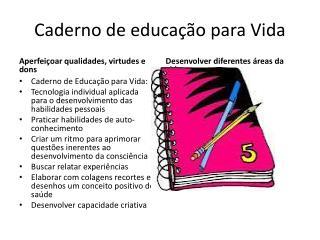 Caderno de educa��o para Vida