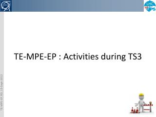 TE-MPE-EP :  Activities during  TS3