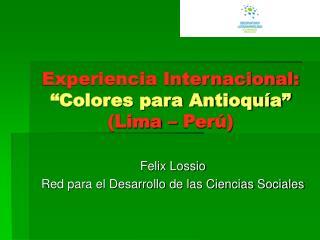 """Experiencia Internacional:  """"Colores para Antioquía""""  (Lima – Perú)"""