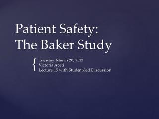 Patient Safety:  The Baker Study