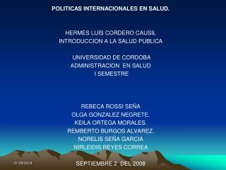 POLITICAS INTERNACIONALES EN SALUD. HERMES LUÍS CORDERO CAUSIL INTRODUCCION A LA SALUD PUBLICA