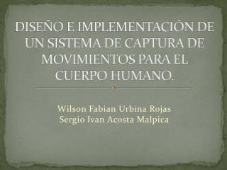 Diseño  e implementación de un sistema de captura de movimientos para el cuerpo humano .
