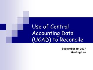 Use of Central Accounting Data (UCAD) to Reconcile