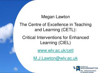 Megan Lawton The Centre of Excellence in Teaching and Learning (CETL):