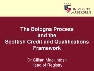 The Bologna Process and the Scottish Credit and Qualifications Framework Dr Gillian Mackintosh